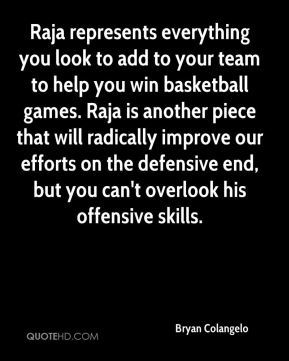 Raja represents everything you look to add to your team to help you win basketball games. Raja is another piece that will radically improve our efforts on the defensive end, but you can't overlook his offensive skills.