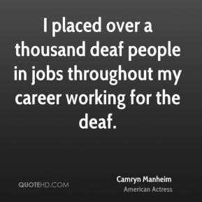 Camryn Manheim - I placed over a thousand deaf people in jobs throughout my career working for the deaf.