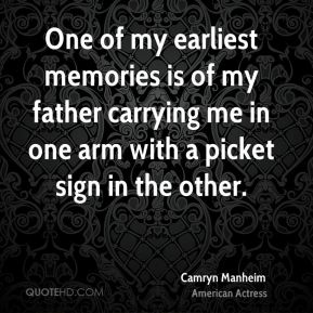 Camryn Manheim - One of my earliest memories is of my father carrying me in one arm with a picket sign in the other.