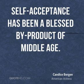 Self-acceptance has been a blessed by-product of middle age.