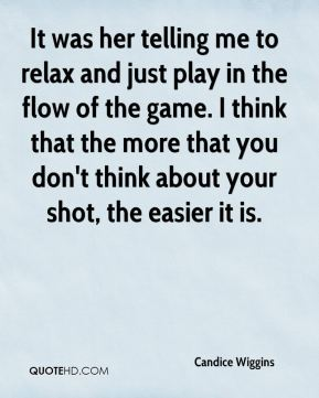 Candice Wiggins - It was her telling me to relax and just play in the flow of the game. I think that the more that you don't think about your shot, the easier it is.