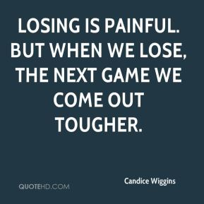 Candice Wiggins - Losing is painful. But when we lose, the next game we come out tougher.