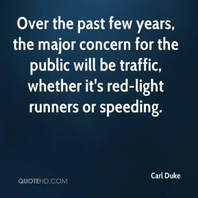 Carl Duke - Over the past few years, the major concern for the public will be traffic, whether it's red-light runners or speeding.