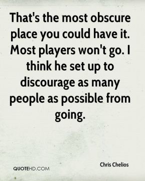 Chris Chelios - That's the most obscure place you could have it. Most players won't go. I think he set up to discourage as many people as possible from going.