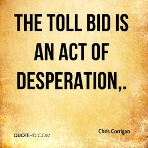 The Toll bid is an act of desperation.