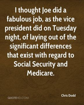Chris Dodd - I thought Joe did a fabulous job, as the vice president did on Tuesday night, of laying out of the significant differences that exist with regard to Social Security and Medicare.