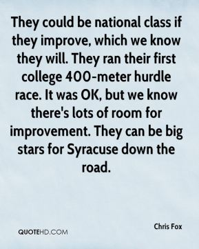 Chris Fox - They could be national class if they improve, which we know they will. They ran their first college 400-meter hurdle race. It was OK, but we know there's lots of room for improvement. They can be big stars for Syracuse down the road.