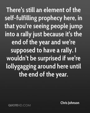 Chris Johnson - There's still an element of the self-fulfilling prophecy here, in that you're seeing people jump into a rally just because it's the end of the year and we're supposed to have a rally. I wouldn't be surprised if we're lollygagging around here until the end of the year.