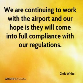 We are continuing to work with the airport and our hope is they will come into full compliance with our regulations.