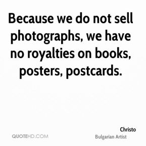 Because we do not sell photographs, we have no royalties on books, posters, postcards.