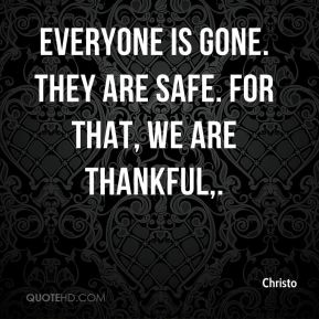 Everyone is gone. They are safe. For that, we are thankful.