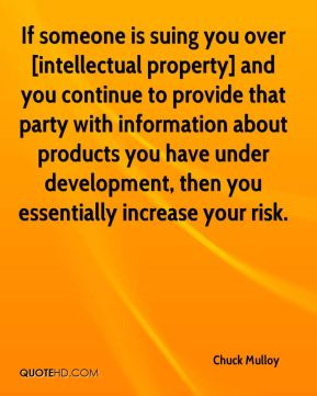 Chuck Mulloy - If someone is suing you over [intellectual property] and you continue to provide that party with information about products you have under development, then you essentially increase your risk.