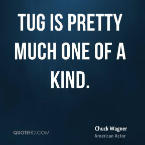 Chuck Wagner - Tug is pretty much one of a kind.