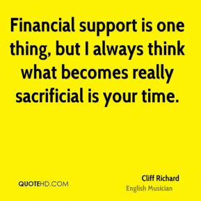 Financial support is one thing, but I always think what becomes really sacrificial is your time.