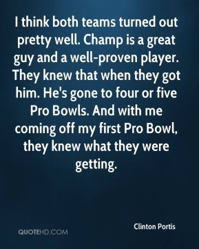 Clinton Portis - I think both teams turned out pretty well. Champ is a great guy and a well-proven player. They knew that when they got him. He's gone to four or five Pro Bowls. And with me coming off my first Pro Bowl, they knew what they were getting.