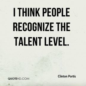 I think people recognize the talent level.