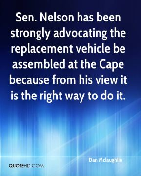 Dan Mclaughlin - Sen. Nelson has been strongly advocating the replacement vehicle be assembled at the Cape because from his view it is the right way to do it.