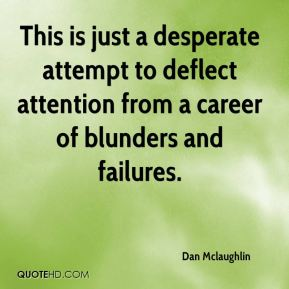 Dan Mclaughlin - This is just a desperate attempt to deflect attention from a career of blunders and failures.