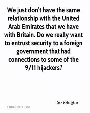Dan Mclaughlin - We just don't have the same relationship with the United Arab Emirates that we have with Britain. Do we really want to entrust security to a foreign government that had connections to some of the 9/11 hijackers?