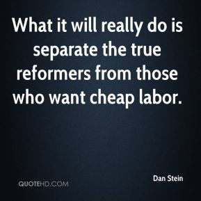 What it will really do is separate the true reformers from those who want cheap labor.