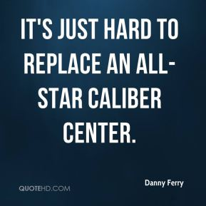 It's just hard to replace an All-Star caliber center.