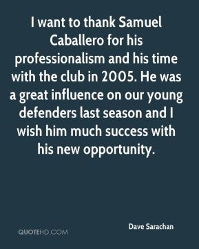 dave sarachan i want to thank samuel caballero for his professionalism and his time with