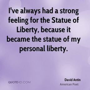 David Antin - I've always had a strong feeling for the Statue of Liberty, because it became the statue of my personal liberty.