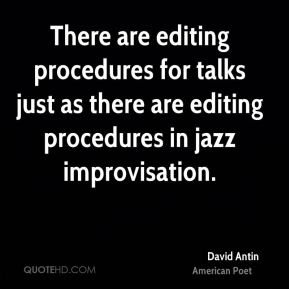 David Antin - There are editing procedures for talks just as there are editing procedures in jazz improvisation.