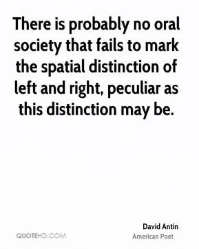 There is probably no oral society that fails to mark the spatial distinction of left and right, peculiar as this distinction may be.
