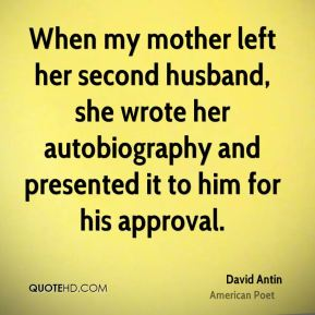 When my mother left her second husband, she wrote her autobiography and presented it to him for his approval.