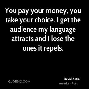 David Antin - You pay your money, you take your choice. I get the audience my language attracts and I lose the ones it repels.