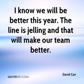 I know we will be better this year. The line is jelling and that will make our team better.