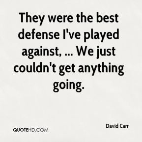 They were the best defense I've played against, ... We just couldn't get anything going.