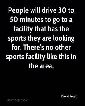 People will drive 30 to 50 minutes to go to a facility that has the sports they are looking for. There's no other sports facility like this in the area.