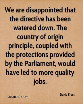 We are disappointed that the directive has been watered down. The country of origin principle, coupled with the protections provided by the Parliament, would have led to more quality jobs.