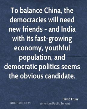 To balance China, the democracies will need new friends - and India with its fast-growing economy, youthful population, and democratic politics seems the obvious candidate.