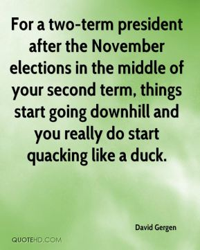 For a two-term president after the November elections in the middle of your second term, things start going downhill and you really do start quacking like a duck.