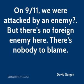 On 9/11, we were attacked by an enemy?. But there's no foreign enemy here. There's nobody to blame.
