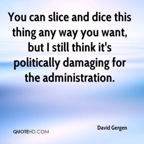 You can slice and dice this thing any way you want, but I still think it's politically damaging for the administration.