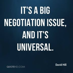 It's a big negotiation issue, and it's universal.