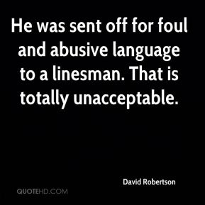 David Robertson - He was sent off for foul and abusive language to a linesman. That is totally unacceptable.