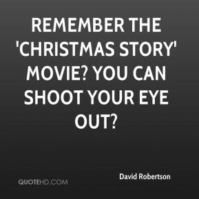 David Robertson - Remember the 'Christmas Story' movie? You can shoot your eye out?