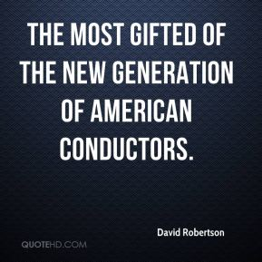 David Robertson - the most gifted of the new generation of American conductors.