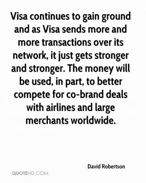 David Robertson - Visa continues to gain ground and as Visa sends more and more transactions over its network, it just gets stronger and stronger. The money will be used, in part, to better compete for co-brand deals with airlines and large merchants worldwide.