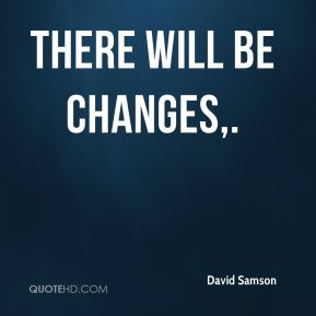 There will be changes.