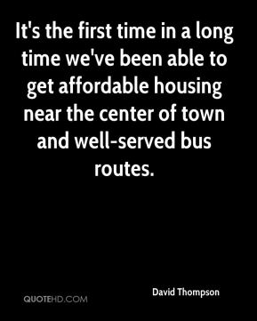 David Thompson - It's the first time in a long time we've been able to get affordable housing near the center of town and well-served bus routes.