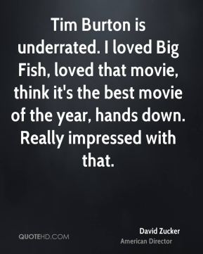 Tim Burton is underrated. I loved Big Fish, loved that movie, think it's the best movie of the year, hands down. Really impressed with that.