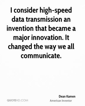 I consider high-speed data transmission an invention that became a major innovation. It changed the way we all communicate.