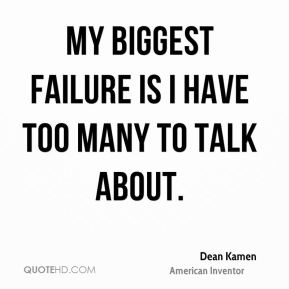 My biggest failure is I have too many to talk about.