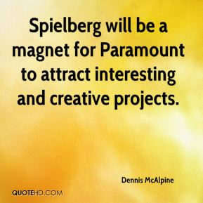 Dennis McAlpine - Spielberg will be a magnet for Paramount to attract interesting and creative projects.